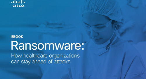 Ransomware: How healthcare organizations can stay ahead of attacks