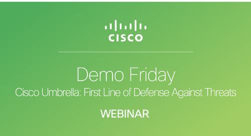 Demo Friday - Cisco Umbrella: First Line of Defense Against Threats