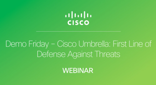 Demo Friday – Cisco Umbrella: First Line of Defense Against Threats