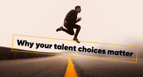 Why Your Talent Choices Matter