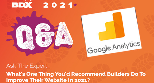 Ask The Expert: What's One Thing You'd Recommend Builders Do to Improve Their Website in 2021?