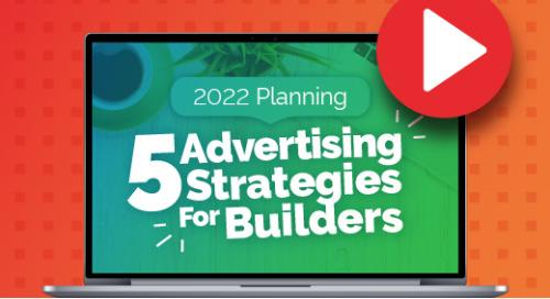 Recorded Webinar: 2022 Planning - 5 Advertising Strategies For Builders