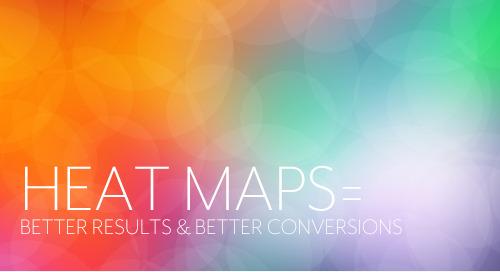 Heat Maps = Better Insights & Better Conversions