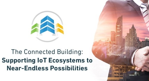 The Connected Building: Supporting IoT Ecosystems to Near-Endless Possibilities
