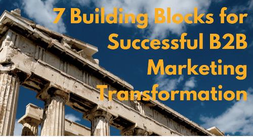 7 Crucial Building Blocks for Successful B2B Marketing Transformation