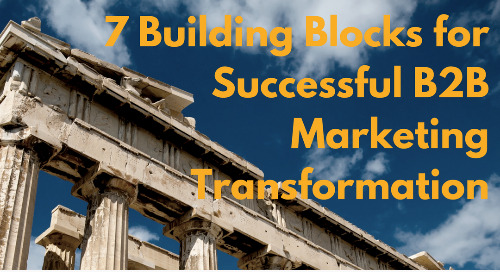 7 Crucial Building Blocks for Successful B2B Marketing Transformation
