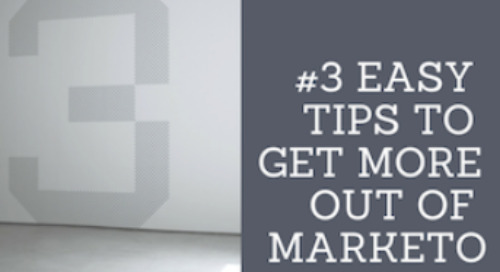 #3 Easy Tips to Get More out of Marketo