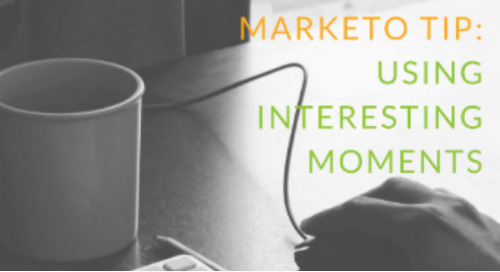 Marketo Tip: Using Interesting Moments – Best Practices