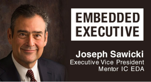 Embedded Executive: Joseph Sawicki, Executive Vice President, Mentor IC EDA