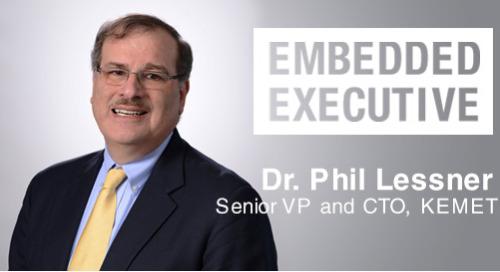 Embedded Executive: Dr. Phil Lessner, Senior VP and CTO, KEMET