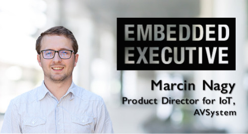 Embedded Executive: Marcin Nagy, Product Director for IoT, AVSystem