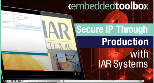 Embedded Toolbox: Secure IP through Production with Secure Thingz' Secure Desktop Provisioner