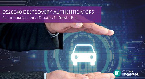Maxim Integrated Announces Automotive-Grade Secure Authenticator to Enhance Vehicle Safety and Security