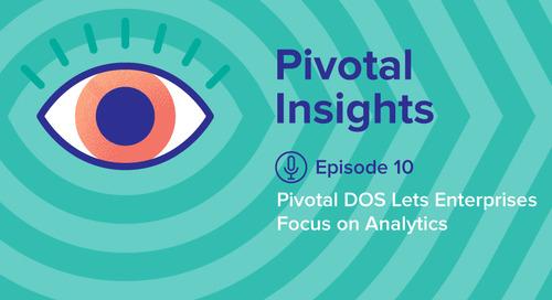 Pivotal DOS Lets Enterprises Focus on Analytics (Ep. 10)