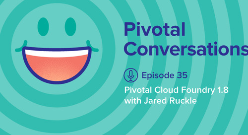 Pivotal Cloud Foundry 1.8 with Jared Ruckle (Ep. 35)