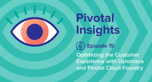 Optimizing the Customer Experience with Dynatrace and Pivotal Cloud Foundry (Ep. 15)
