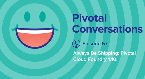 Always Be Shipping, Pivotal Cloud Foundry 1.10 (Ep. 57)