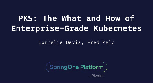 PKS: The What and How of Enterprise-Grade Kubernetes - Cornelia Davis, Fred Melo