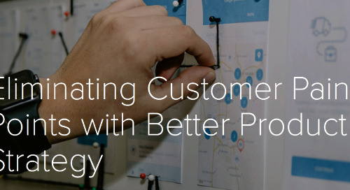 Eliminating Customer Pain Points with Better Product Strategy