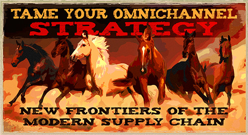 Webinar: Taming Your Omnichannel Strategy - Modern Supply Chain's New Frontier