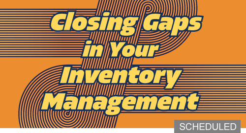 Upcoming Webinar 9/24: Closing Gaps in Your Inventory Management