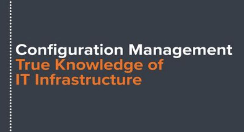 Configuration Management: True Knowledge of IT Infrastructure
