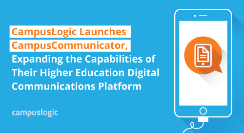 CampusLogic Launches CampusCommunicator, Expanding the Capabilities of Their Higher Education Digital Communications Platform