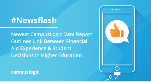 Newest CampusLogic Data Report Outlines Link Between Financial Aid Experience & Student Decisions in Higher Education