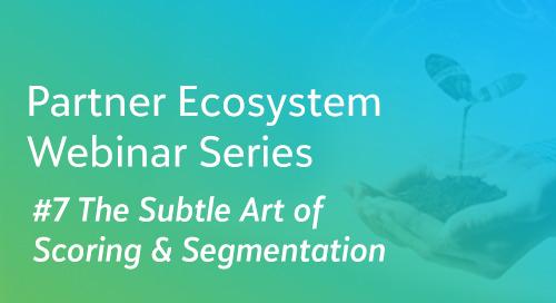 The Subtle Art of Scoring & Segmentation - Partner Ecosystem Series #7 - On Demand