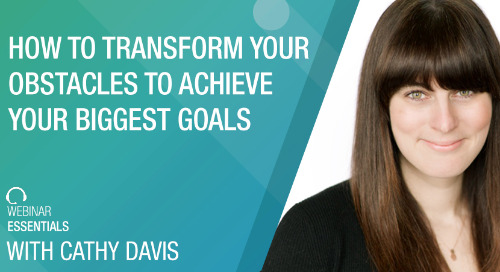 [Webinar] How To Transform Your Obstacles To Achieve Your Biggest Goals