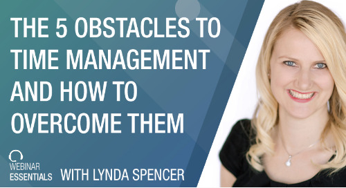 [Webinar] The 5 Obstacles To Time Management And How To Overcome Them