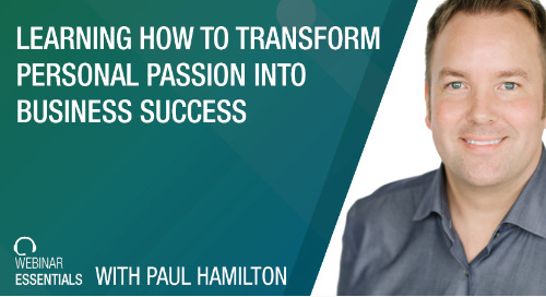[Webinar] Learning How To Transform Personal Passion Into Business Success