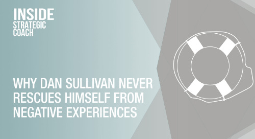 Why Dan Sullivan Never Rescues Himself From Negative Experiences