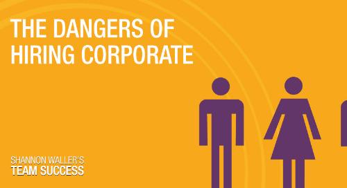 The Dangers Of Hiring Corporate