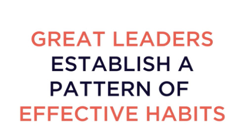Great leaders establish a pattern of effective habits.