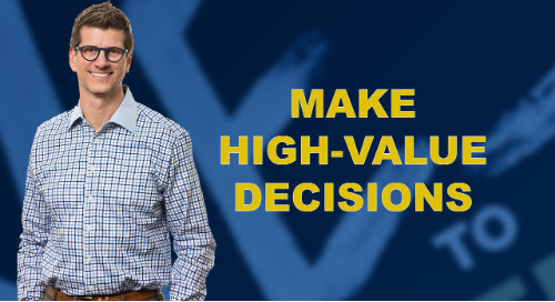 Make High-Value Decisions