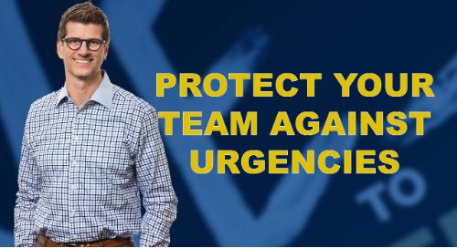 Protect Your Team Against Urgencies
