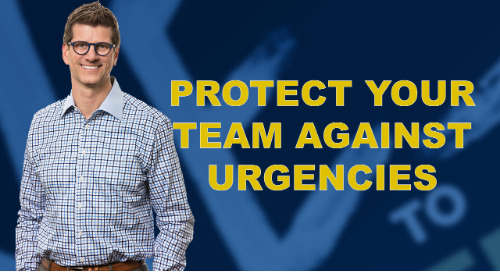 Protect Your Team Against Urgencies