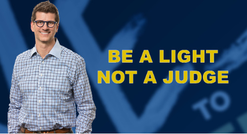 Be A Light, Not A Judge