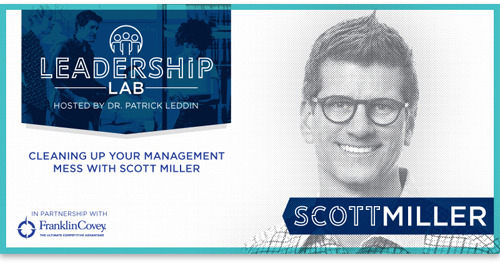 Cleaning Up Your Management Mess With Scott Miller