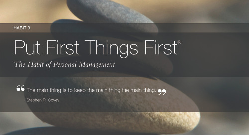 Habit 3: Put First Things First®