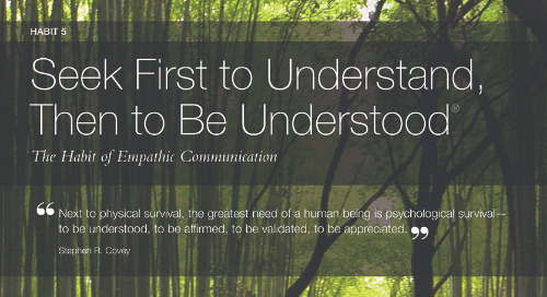 Habit 5: Seek First To Understand, Then To Be Understood®