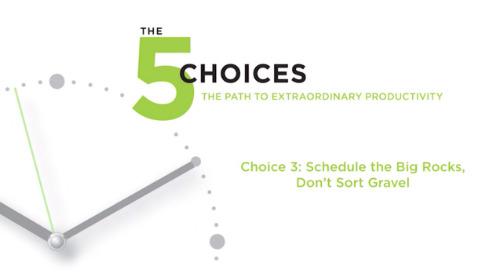 Choice 3: Schedule The Big Rocks, Don't Sort Gravel