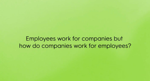 Employees work for companies but how do companies work for employees?
