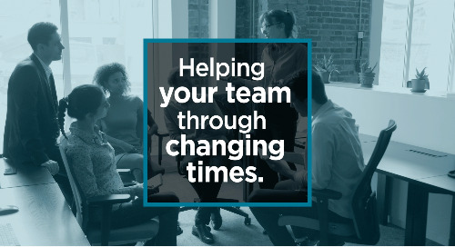 Helping Your Team Through Changing Times