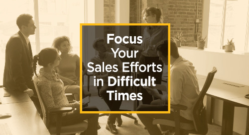 Focus Your Sales Efforts in Difficult Times