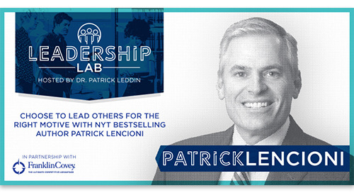 Choose to lead others for the right motive with bestselling author Patrick Lencioni