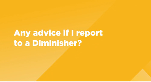 Any advice if I report to a diminisher?