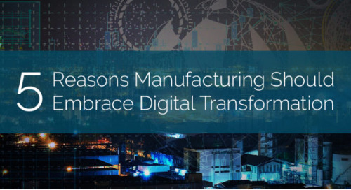 5 Reasons Manufacturing Should Embrace Digital Transformation
