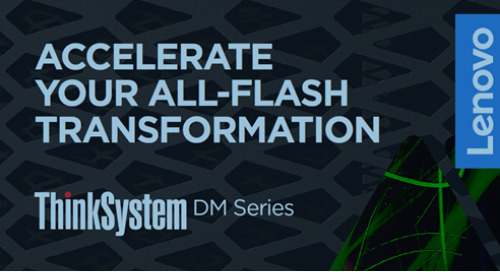 Accelerate your all-flash transformation: ThinkSystem DM Series